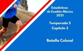 Estadísticas de Exatlón México 2021, Temporada 5, Capítulo 3, Batalla Colosal, Miércoles 18 de agosto 2021